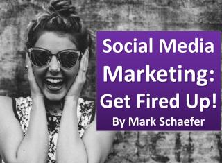 Social Media Marketing: Get Fired Up!
