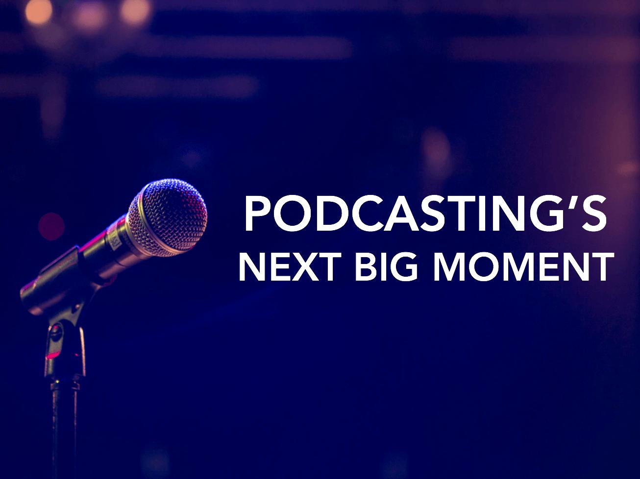 podcasting's next big moment