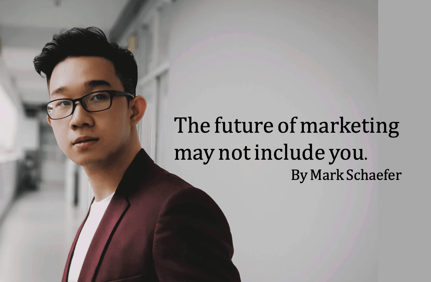 The future of marketing is here. It may not include you.