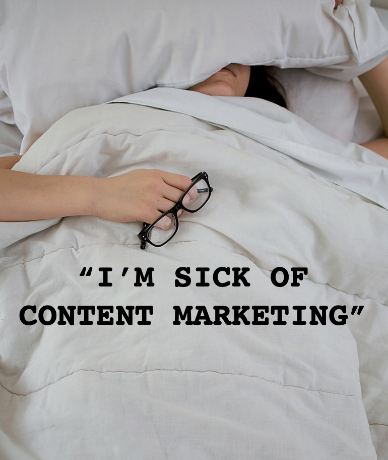 sick of content marketing